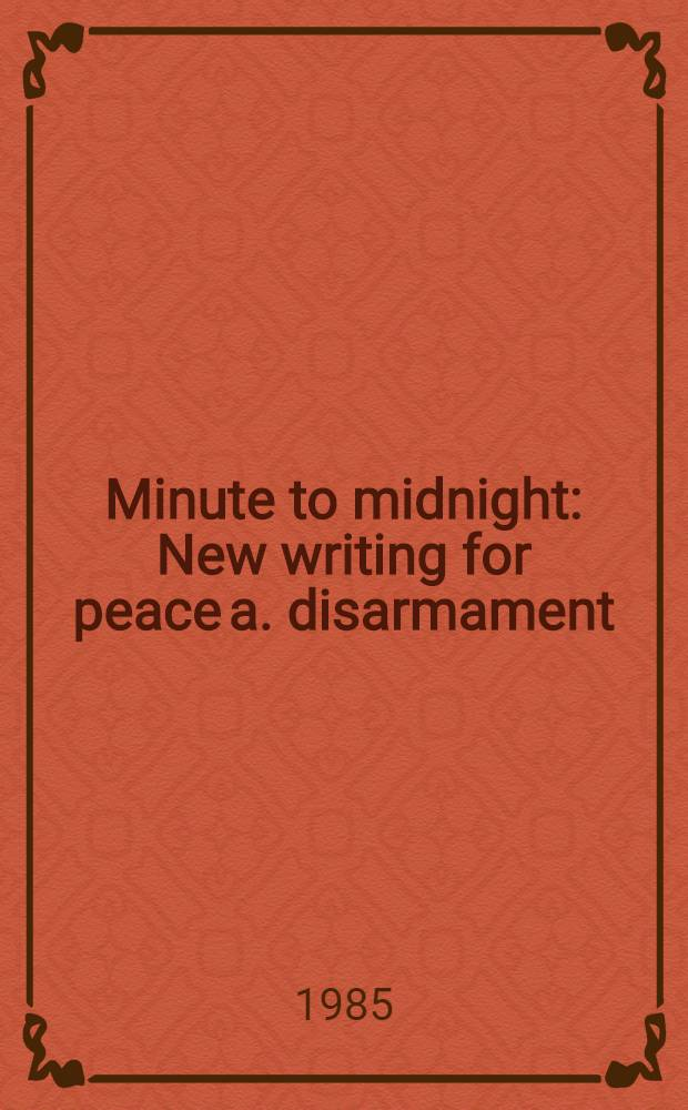 Minute to midnight : New writing for peace a. disarmament : Anthology