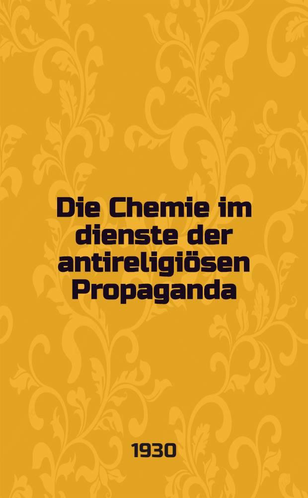 ... Die Chemie im dienste der antireligiösen Propaganda : Praktischer Leitfaden zur Durchfuehrung von Experimenten auf Abenden der antireligioesen und chemischen Propaganda