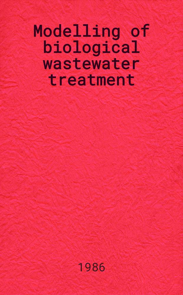 Modelling of biological wastewater treatment : Proc. of an IAWPRC specialised seminar held in Copenhagen, Denmark, 28-30 Aug. 1985