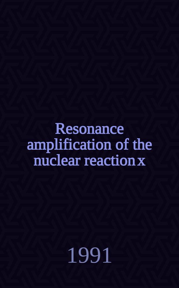 Resonance amplification of the nuclear reaction x(a, b)y near the a+x channel threshold