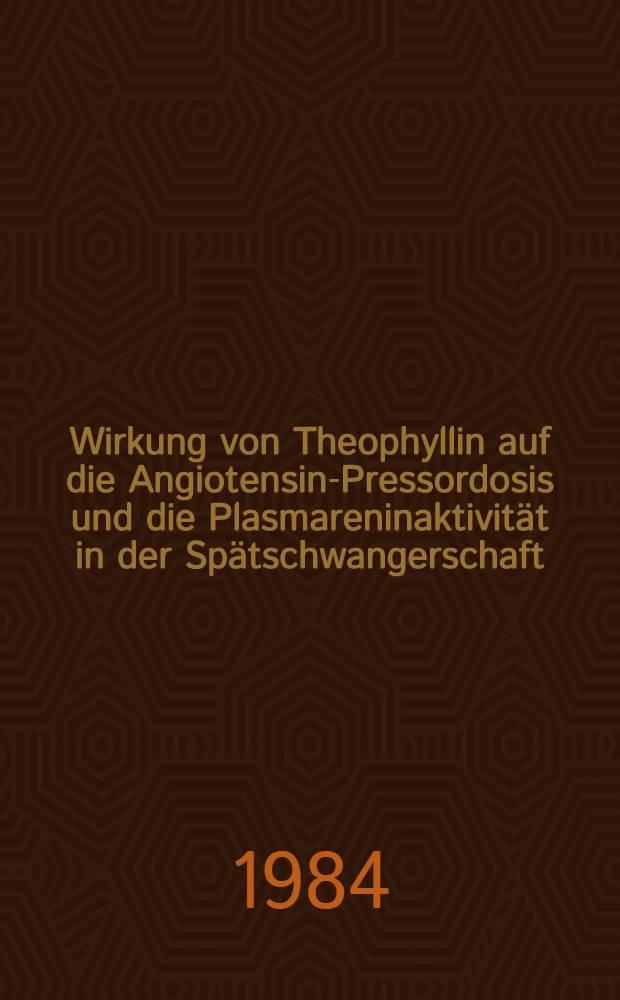Wirkung von Theophyllin auf die Angiotensin-Pressordosis und die Plasmareninaktivität in der Spätschwangerschaft : Inaug.-Diss