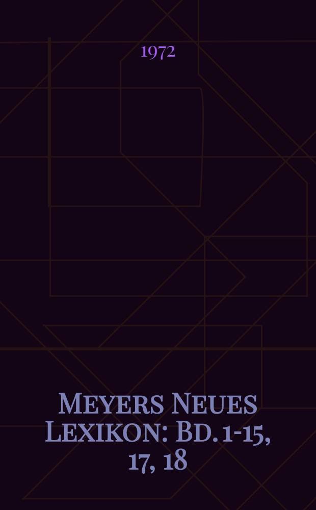 Meyers Neues Lexikon : Bd. 1-15, 17, 18
