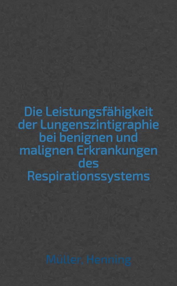 Die Leistungsfähigkeit der Lungenszintigraphie bei benignen und malignen Erkrankungen des Respirationssystems : Inaug.-Diss. ... der ... Med. Fakultät der ... Univ. Erlangen-Nürnberg