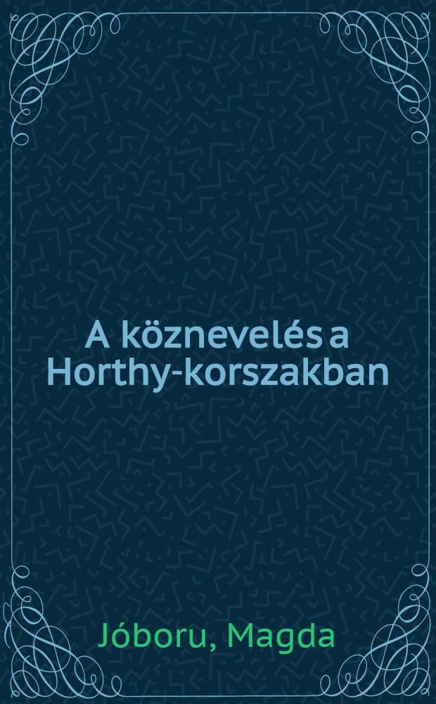 A köznevelés a Horthy-korszakban : Alsó-és középfokú oktatás