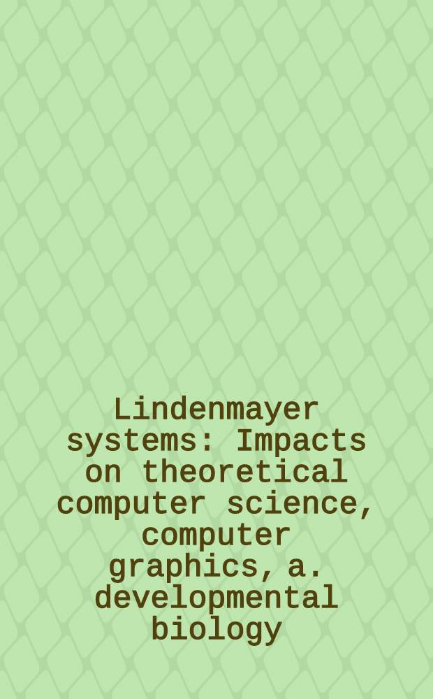 Lindenmayer systems : Impacts on theoretical computer science, computer graphics, a. developmental biology