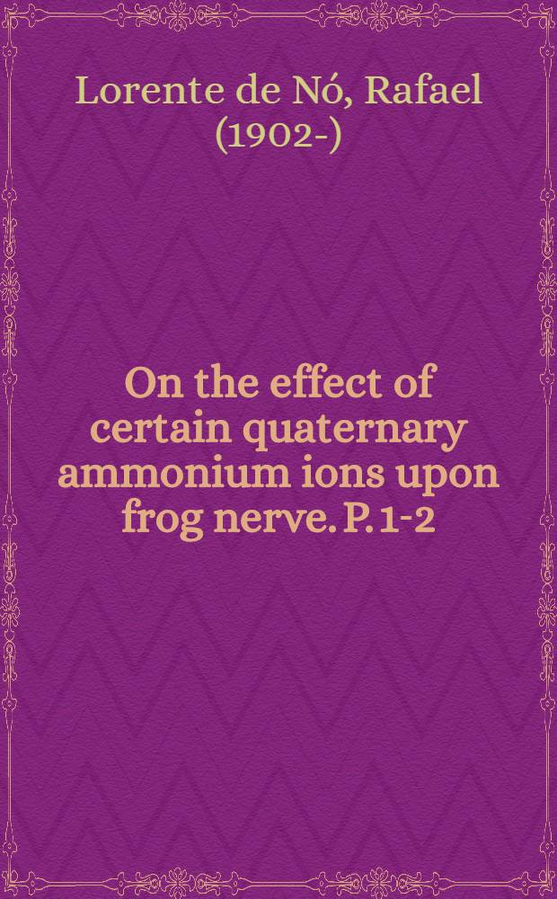 On the effect of certain quaternary ammonium ions upon frog nerve. P. 1-2