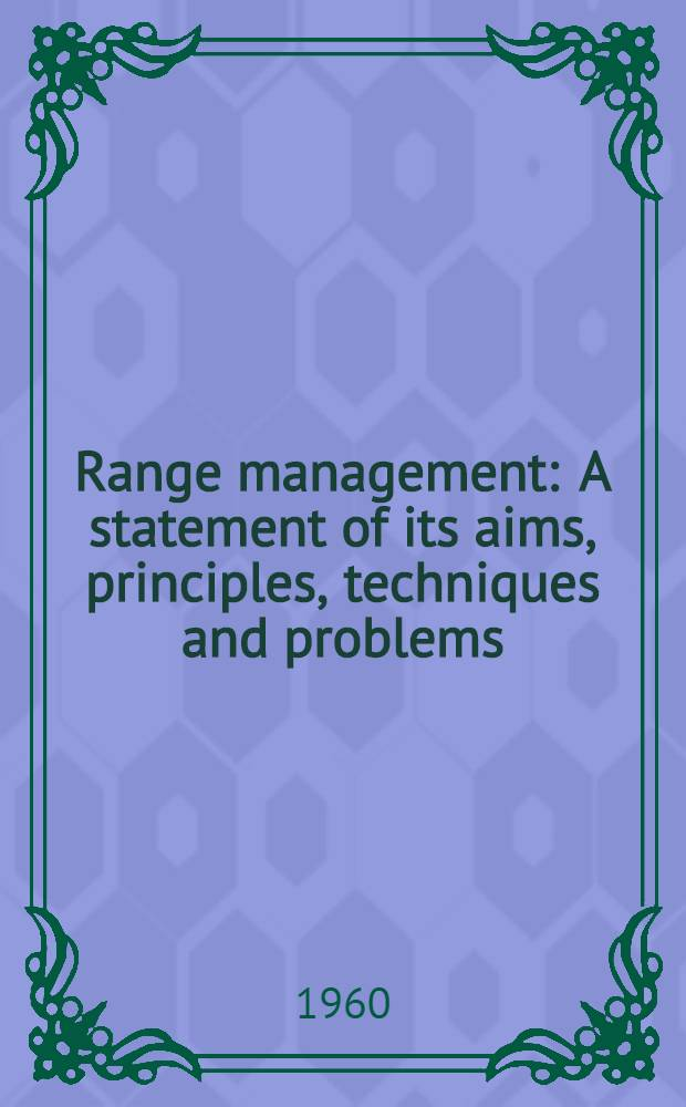 Range management : A statement of its aims, principles, techniques and problems