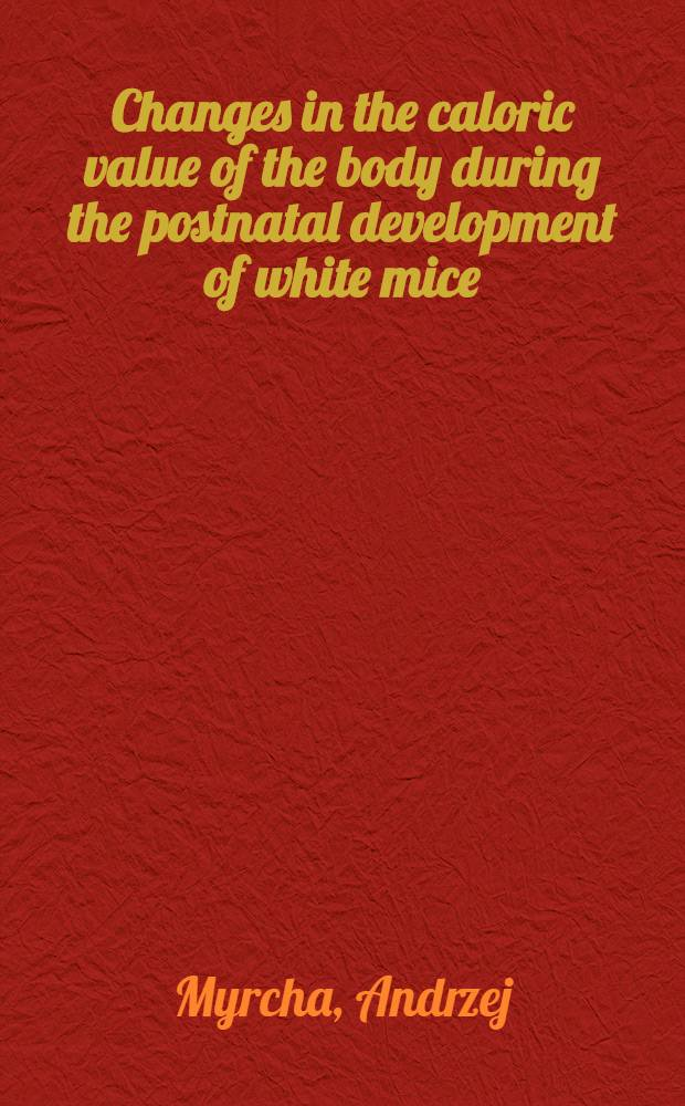 [Changes in the caloric value of the body during the postnatal development of white mice]