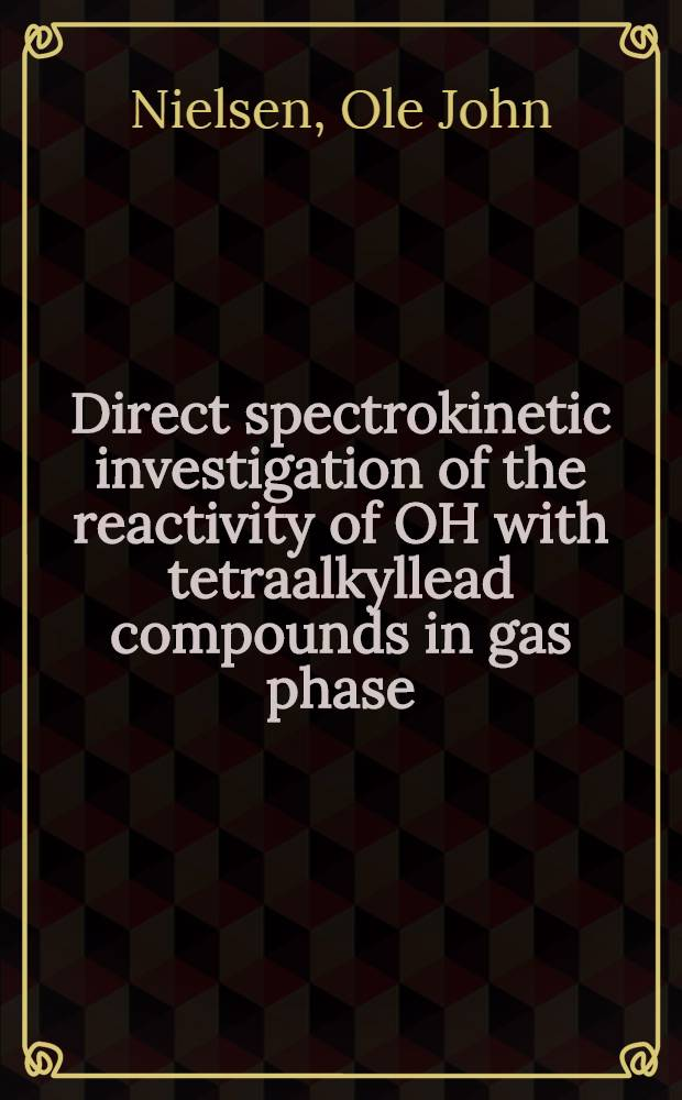 Direct spectrokinetic investigation of the reactivity of OH with tetraalkyllead compounds in gas phase : Estimate of lifetimes of tetraalkyllead compounds in ambient air