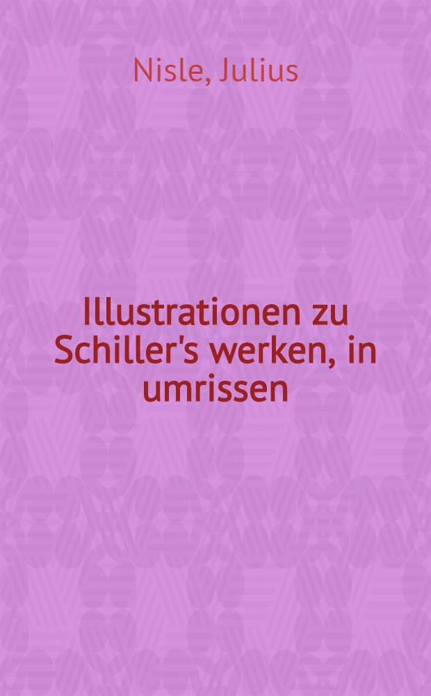 Illustrationen zu Schiller's werken, in umrissen
