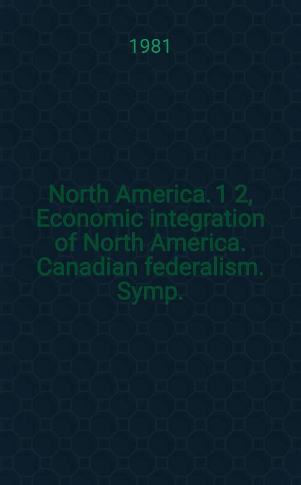North America. 1 2, Economic integration of North America. Canadian federalism. [Symp.] : Law, politics a. economics