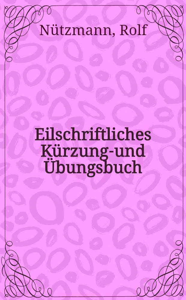 Eilschriftliches Kürzungs- und Übungsbuch : Die Technik im Zeitgeschehen