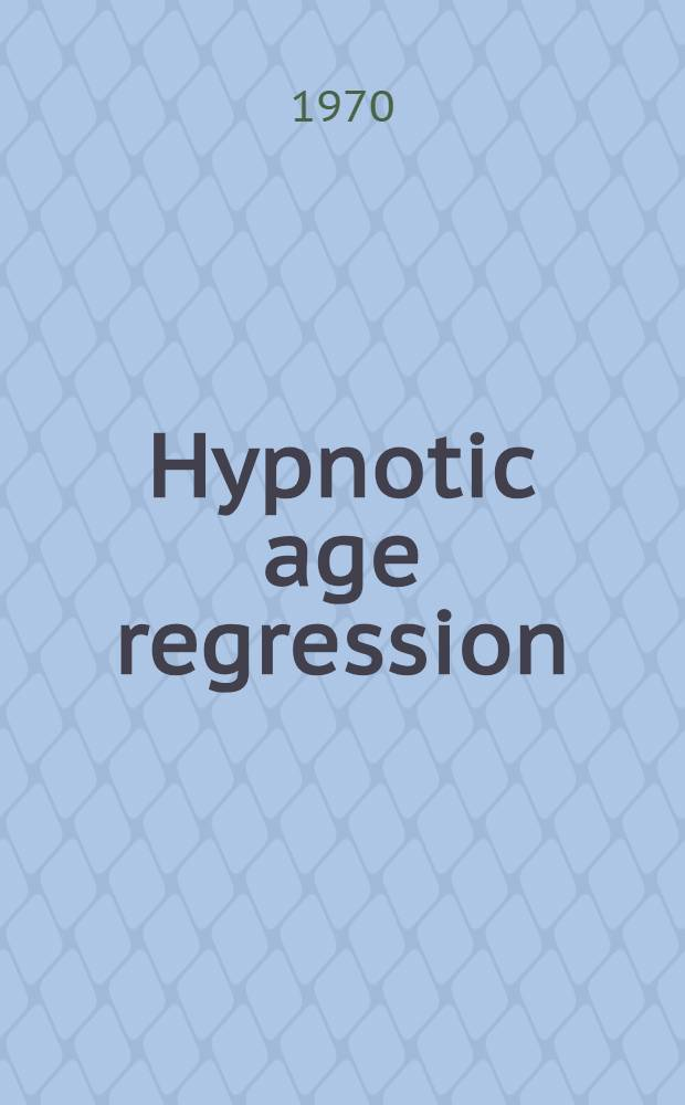 Hypnotic age regression : An empirical and methodological analysis