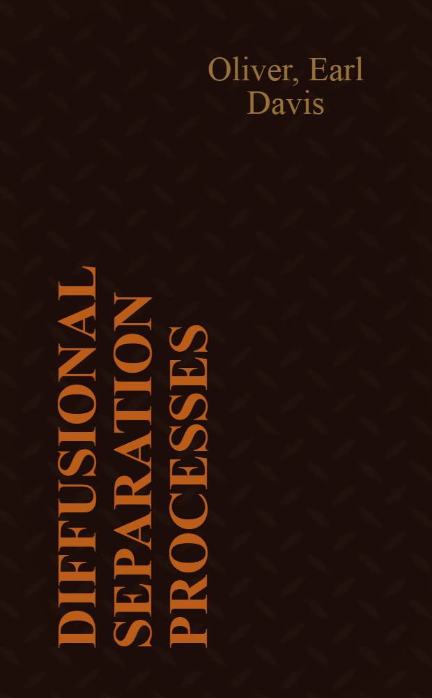 Diffusional separation processes: theory, design, and evaluation