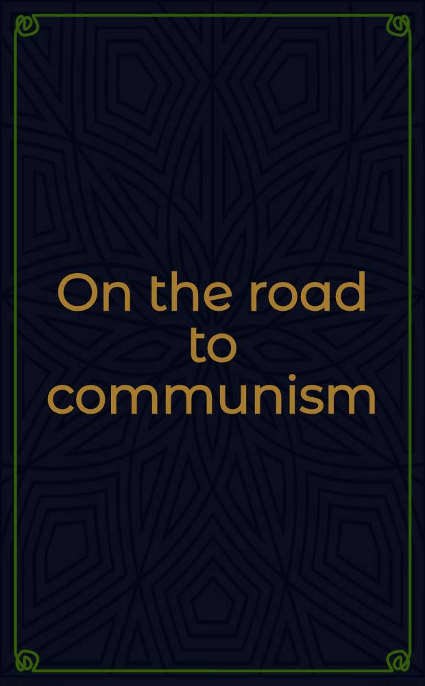 On the road to communism : Essays on Soviet domestic and foreign politics