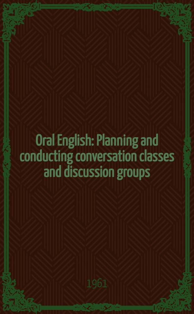 Oral English : Planning and conducting conversation classes and discussion groups