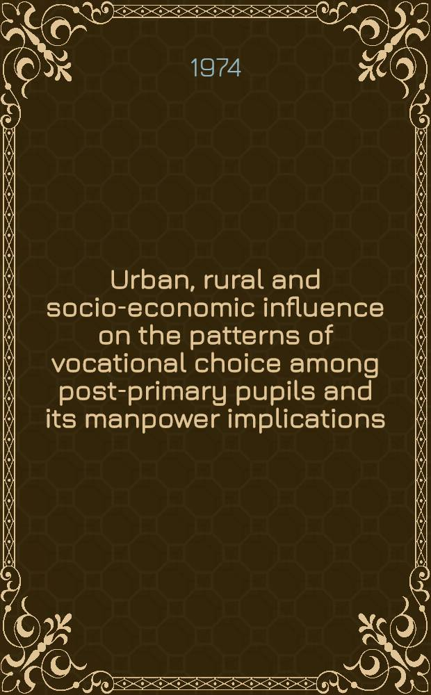 Urban, rural and socio-economic influence on the patterns of vocational choice among post-primary pupils and its manpower implications