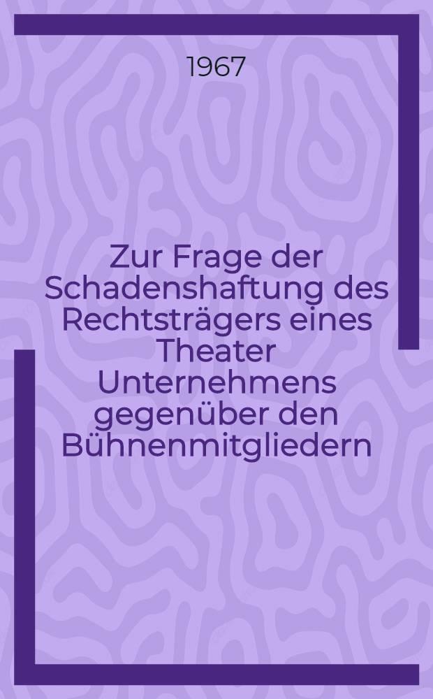 Zur Frage der Schadenshaftung des Rechtsträgers eines Theater Unternehmens gegenüber den Bühnenmitgliedern : Inaug.-Diss. ... einer ... Rechtswissenschaftlichen Fakultät der Univ. zu Köln