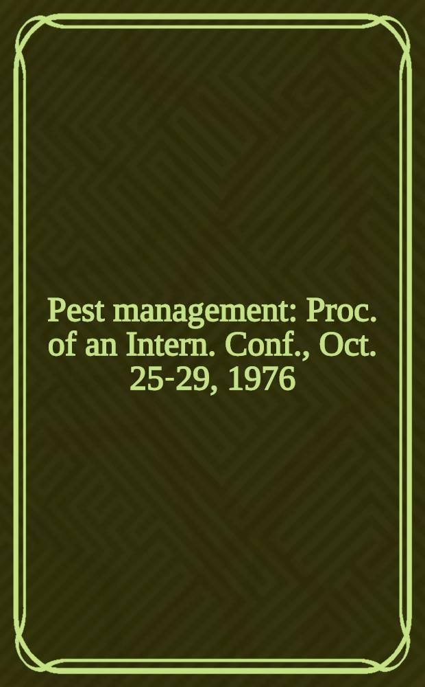 Pest management : Proc. of an Intern. Conf., Oct. 25-29, 1976
