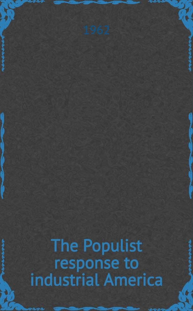 The Populist response to industrial America : Midwestern populist thought
