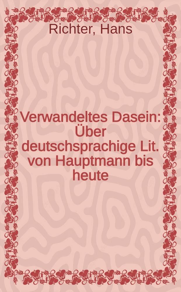 Verwandeltes Dasein : Über deutschsprachige Lit. von Hauptmann bis heute : Mit einer Goethe-Studie