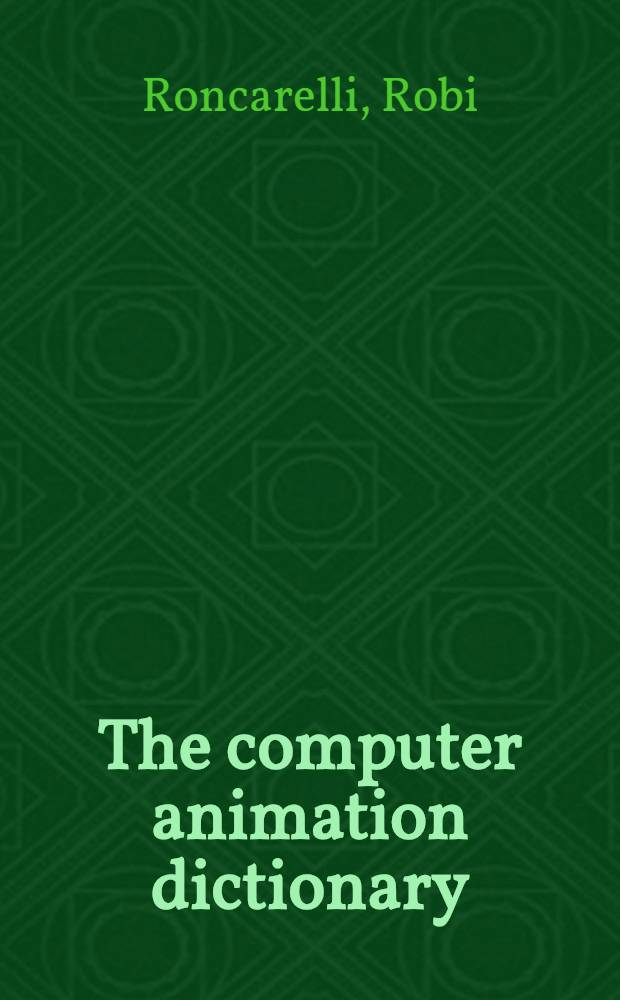 The computer animation dictionary : Including related terms used in computer graphics, film and video, production, and desktop publishing