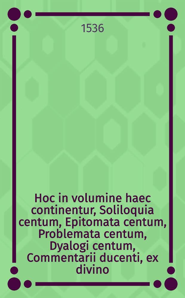 Hoc in volumine haec continentur, Soliloquia centum, Epitomata centum, Problemata centum, Dyalogi centum, Commentarii ducenti, ex divino: & humano iure excerpta per reverendum D. Ioannem de Arnonio de Sancto Angelo Fasanellae divini & humani laureatum. Practica iudiciaria, quam sequuntur centur differentiae inter ius commune utrunque, & ius regni, eiusdem authoris, quae cum cuncta sine in regno satis utilia: sine illis tu lector esse noli