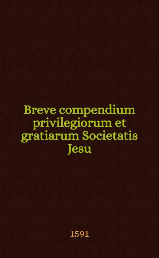 Breve compendium privilegiorum et gratiarum Societatis Jesu