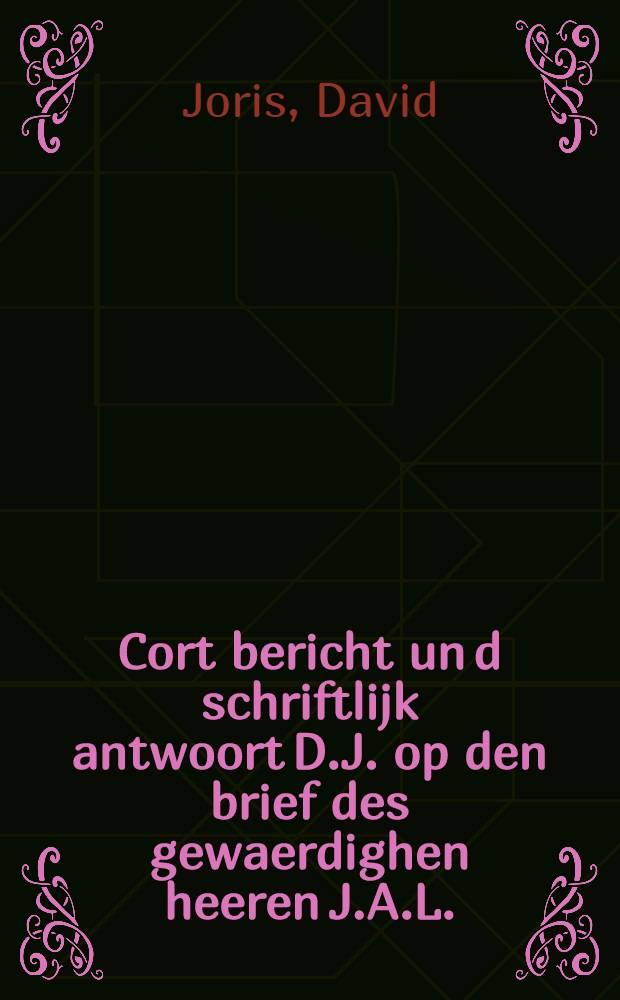 Cort bericht un[d] schriftlijk antwoort D.J. op den brief des gewaerdighen heeren J.A.L.