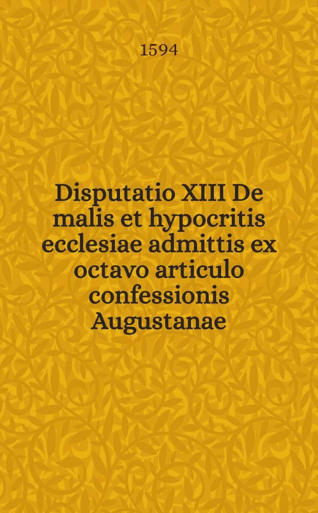 Disputatio XIII De malis et hypocritis ecclesiae admittis ex octavo articulo confessionis Augustanae
