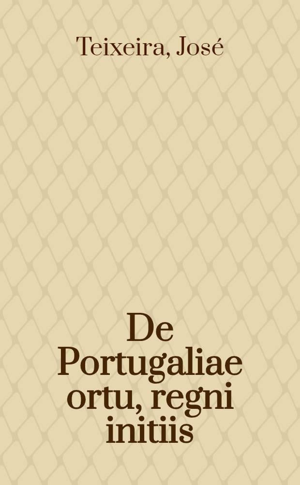 De Portugaliae ortu, regni initiis: et deinque de rebus a regibus, universque regno praeclare gestis, compendium