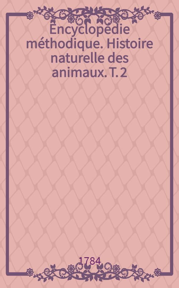Encyclopédie méthodique. Histoire naturelle des animaux. T. 2 : Oiseaux