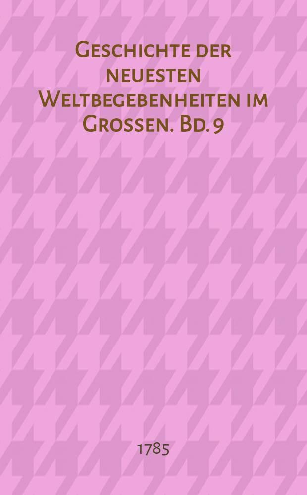Geschichte der neuesten Weltbegebenheiten im Grossen. Bd. 9 : Welcher die Geschichte der Jahre 1779 und 1780 einschlieβt