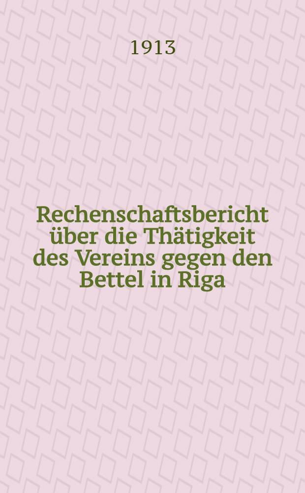 Rechenschaftsbericht über die Thätigkeit des Vereins gegen den Bettel in Riga