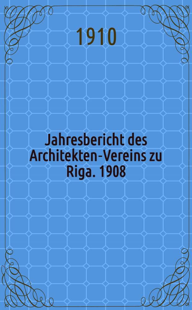 Jahresbericht des Architekten-Vereins zu Riga. 1908/1909