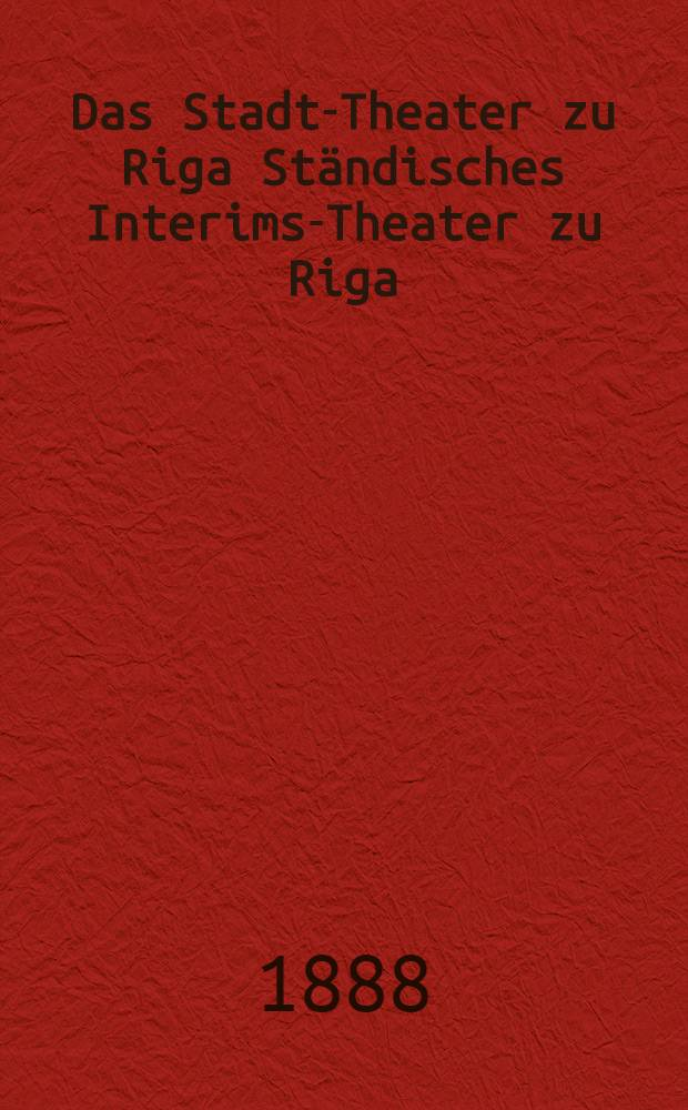 Das Stadt-Theater zu Riga Ständisches Interims-Theater zu Riga