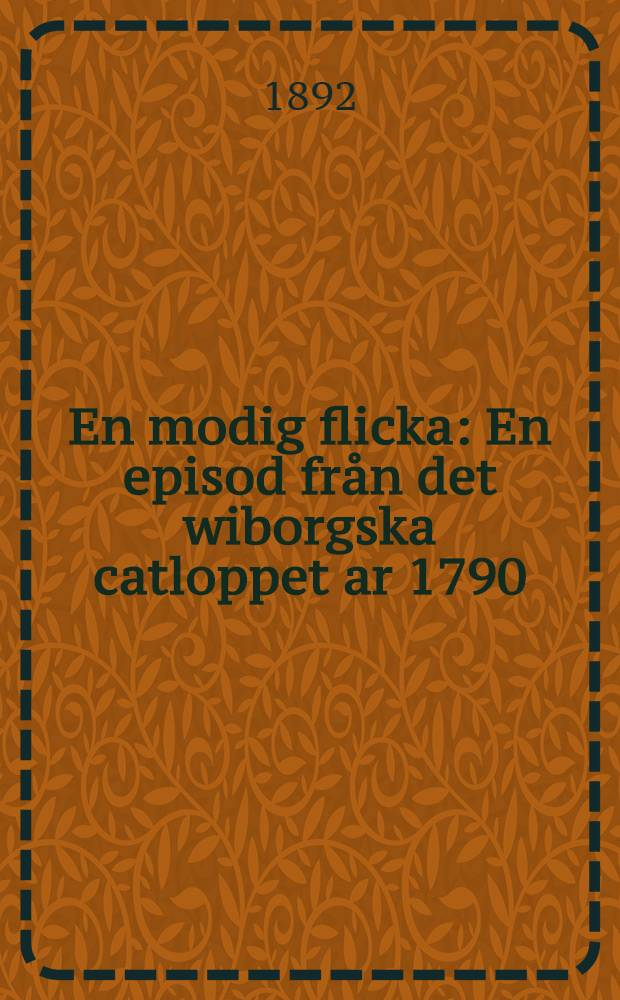 En modig flicka : En episod från det wiborgska catloppet ar 1790