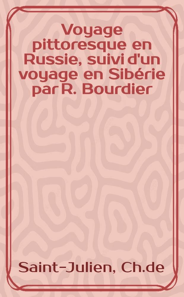 Voyage pittoresque en Russie, suivi d'un voyage en Sibérie par R. Bourdier