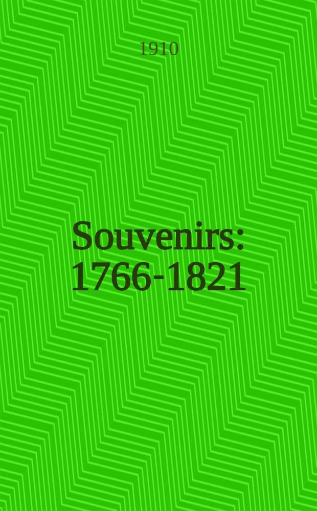 Souvenirs : 1766-1821