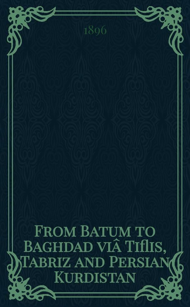 From Batum to Baghdad viâ Tiflis, Tabriz and Persian Kurdistan
