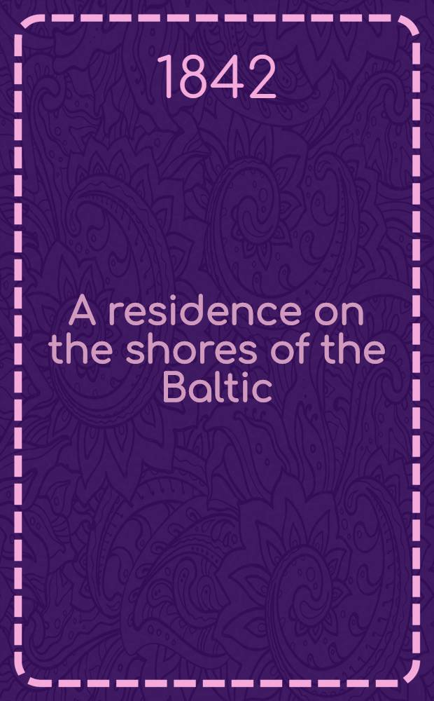 A residence on the shores of the Baltic : Described in a series of letters. Vol.2