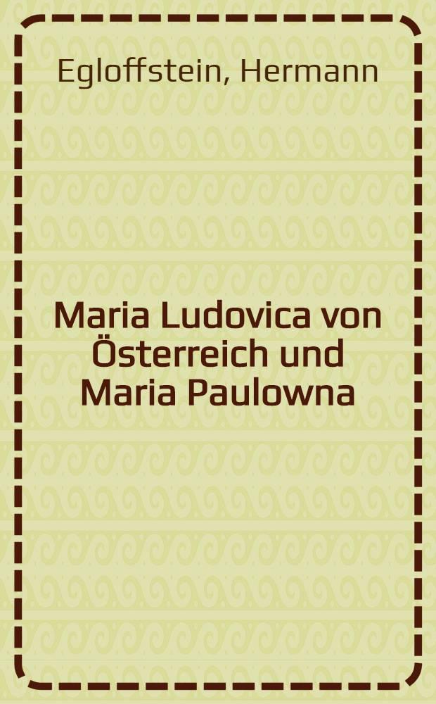 Maria Ludovica von Österreich und Maria Paulowna