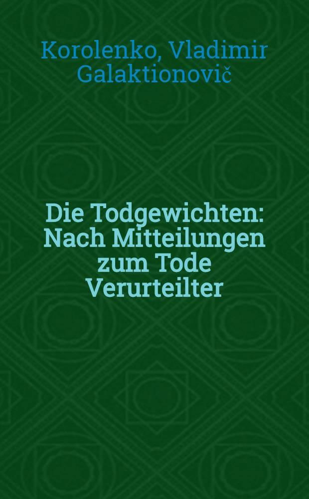 Die Todgewichten : Nach Mitteilungen zum Tode Verurteilter : Mit einem Briefe Leo Tolstoi's