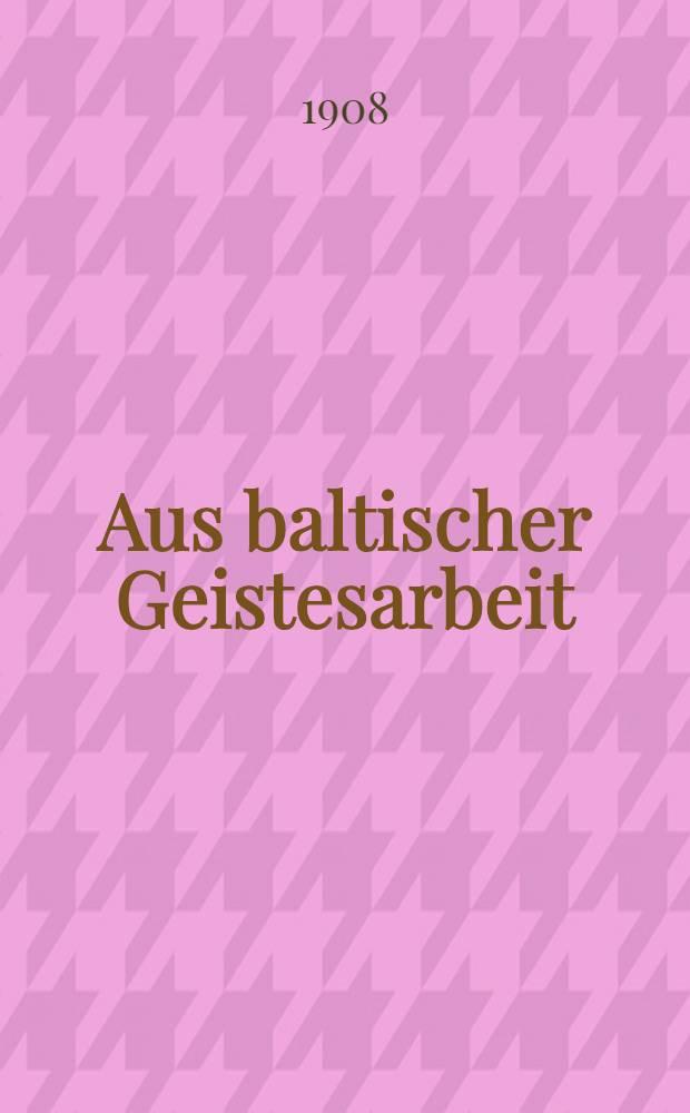 Aus baltischer Geistesarbeit : Reden und Aufsätze neu herausgegeben von Deutschen Verein in Livland. Bd.1 : Bd. 1