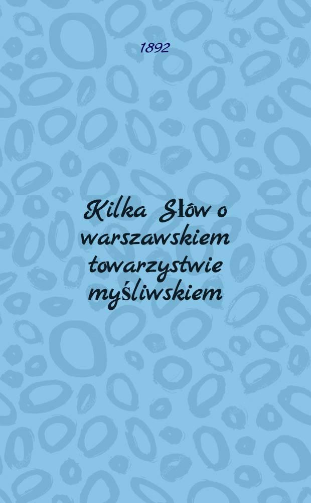 Kilka Słów o warszawskiem towarzystwie myśliwskiem