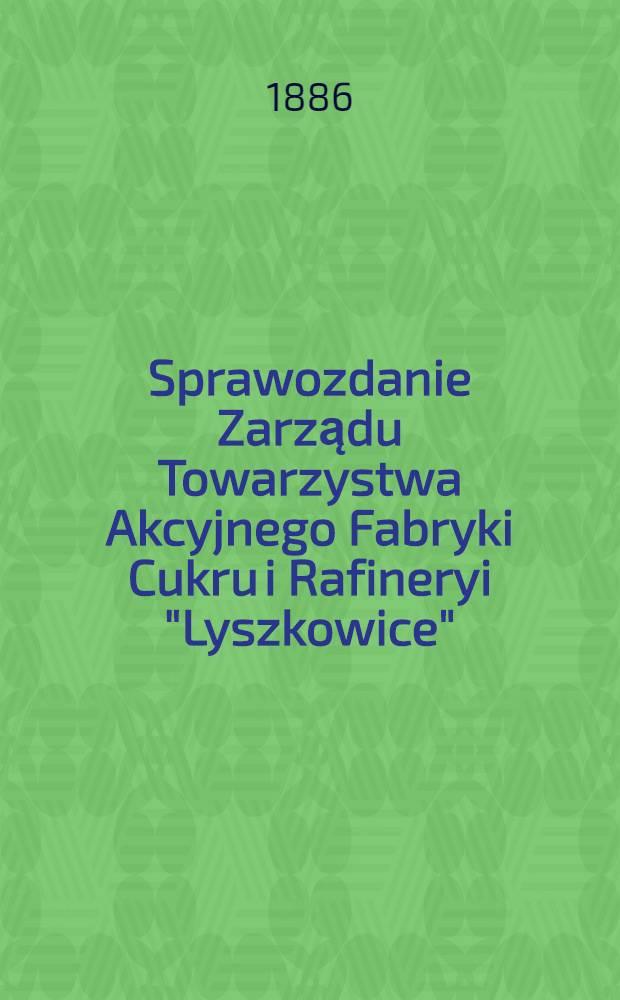 """Sprawozdanie Zarządu Towarzystwa Akcyjnego Fabryki Cukru i Rafineryi """"Lyszkowice"""""""