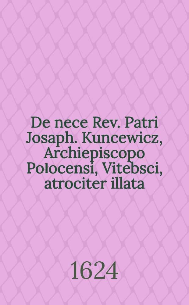 De nece Rev. Patri Josaph. Kuncewicz, Archiepiscopo Połocensi, Vitebsci, atrociter illata