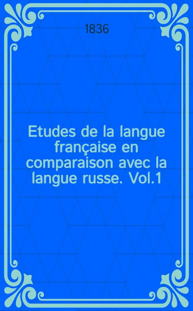Etudes de la langue française en comparaison avec la langue russe. Vol.1