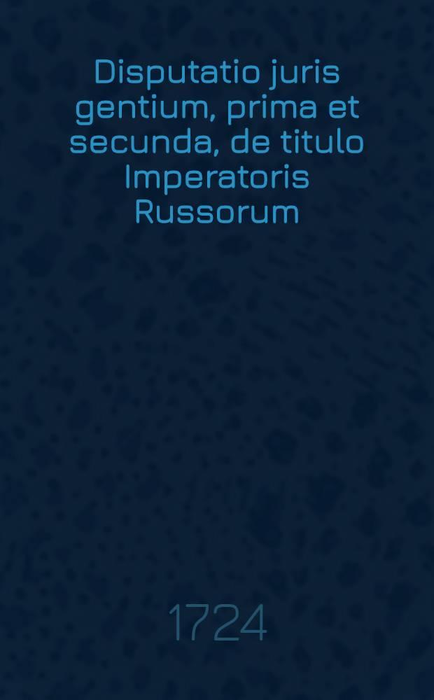 Disputatio juris gentium, prima et secunda, de titulo Imperatoris Russorum