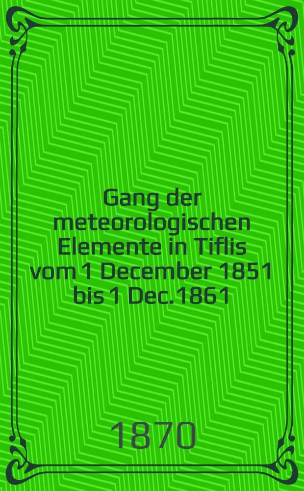 Gang der meteorologischen Elemente in Tiflis vom 1 December 1851 bis 1 Dec.1861